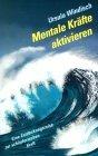 Mentale Kräfte aktivieren - Eine Entdeckungsreise zur schöpferischen Kraft